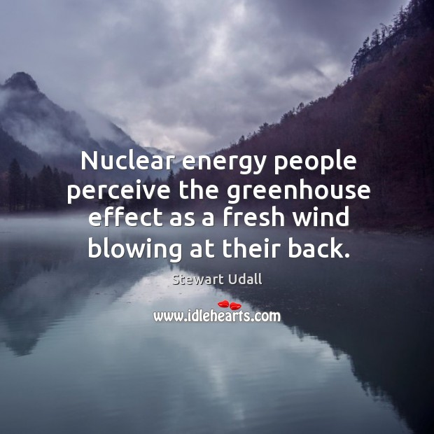 Nuclear energy people perceive the greenhouse effect as a fresh wind blowing Image