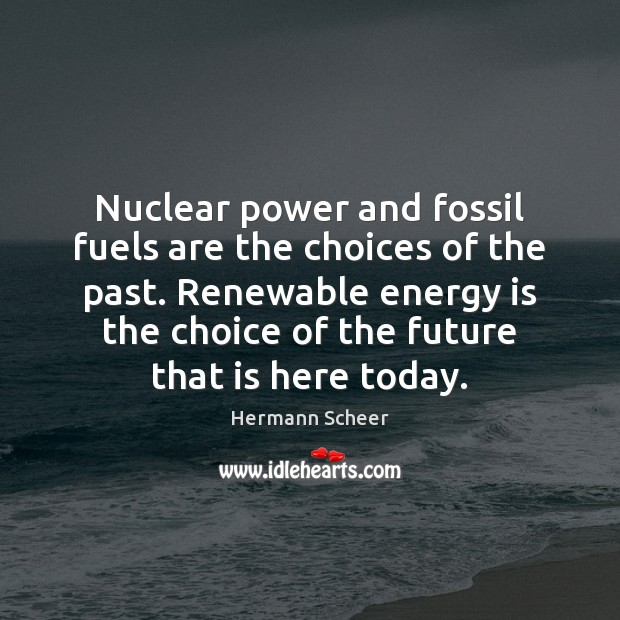 Nuclear power and fossil fuels are the choices of the past. Renewable Image