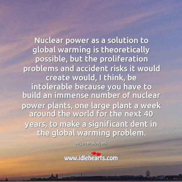 Image, Nuclear power as a solution to global warming is theoretically possible, but