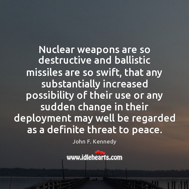 John F Kennedy Cuban Missile Crisis Quotes: John F. Kennedy Picture Quote: Nuclear Weapons Are So