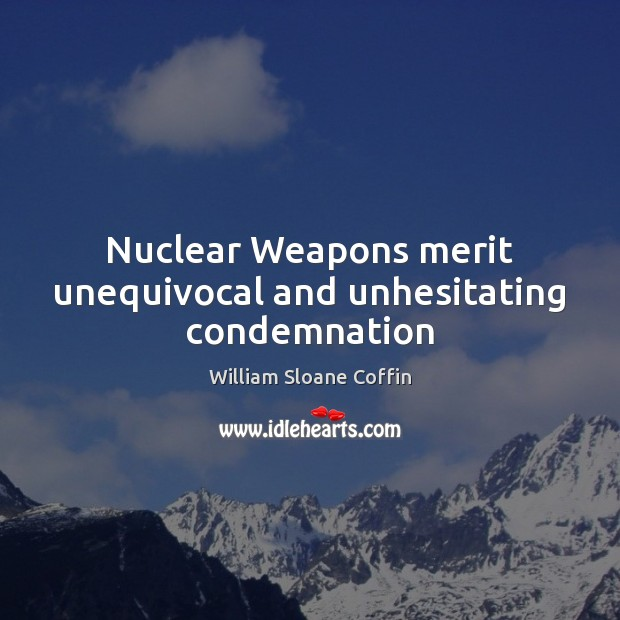 Nuclear Weapons merit unequivocal and unhesitating condemnation Image