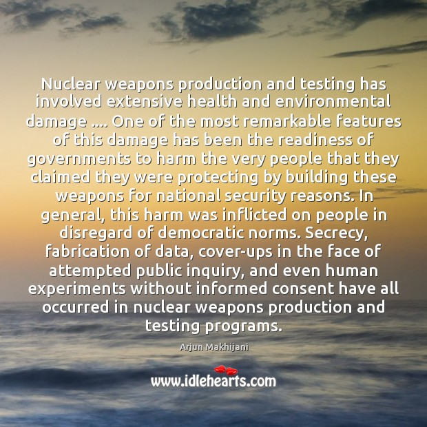Nuclear weapons production and testing has involved extensive health and environmental damage …. Image