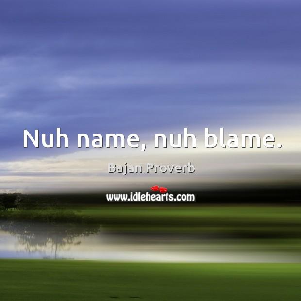 Nuh name, nuh blame. Bajan Proverbs Image