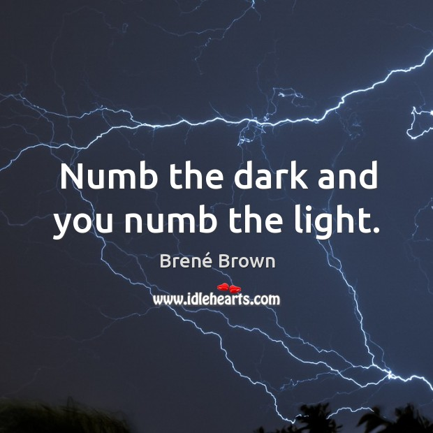 Numb the dark and you numb the light. Image