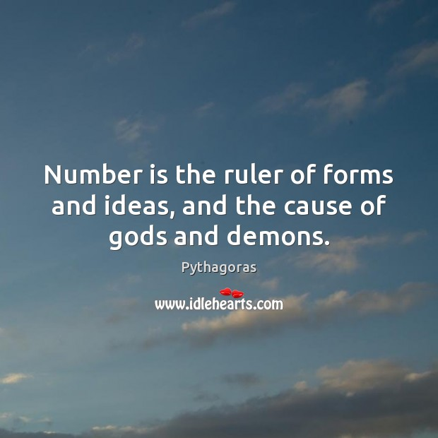 Image, Number is the ruler of forms and ideas, and the cause of gods and demons.