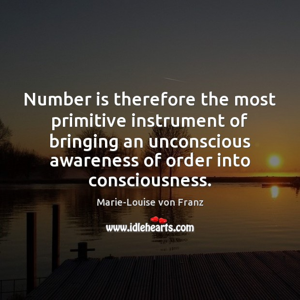 Number is therefore the most primitive instrument of bringing an unconscious awareness Image
