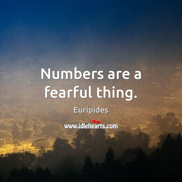 Numbers are a fearful thing. Image
