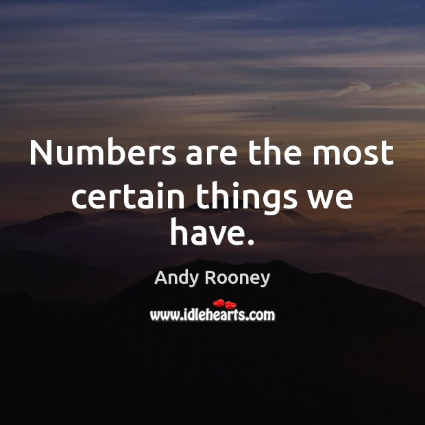 Numbers are the most certain things we have. Image