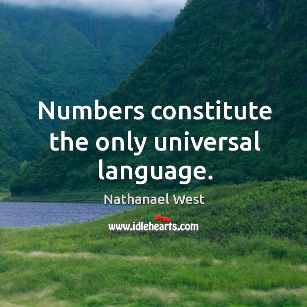 Numbers constitute the only universal language. Nathanael West Picture Quote