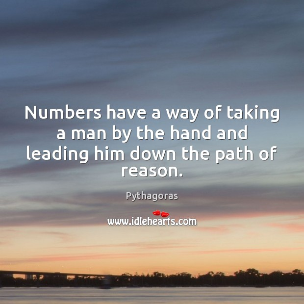Numbers have a way of taking a man by the hand and leading him down the path of reason. Image