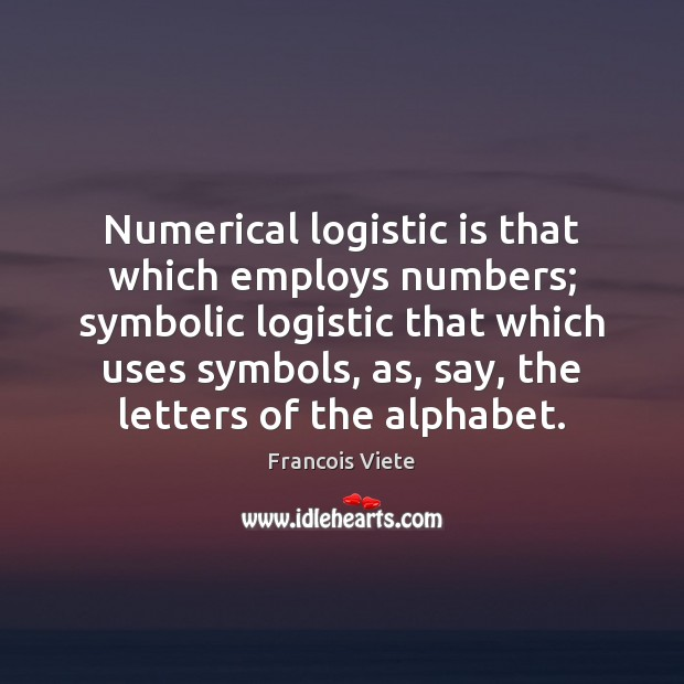 Numerical logistic is that which employs numbers; symbolic logistic that which uses Image