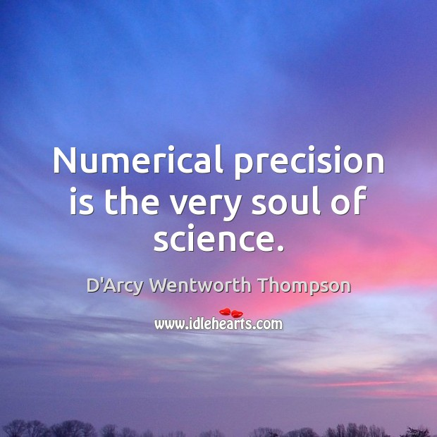 Numerical precision is the very soul of science. Image