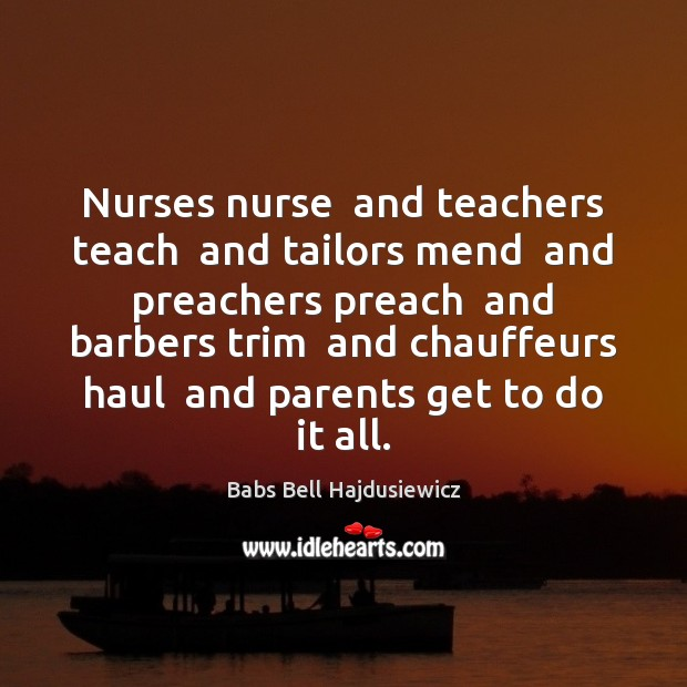 Image, Nurses nurse  and teachers teach  and tailors mend  and preachers preach  and