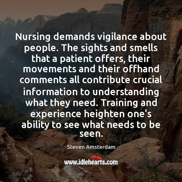 Nursing demands vigilance about people. The sights and smells that a patient Image