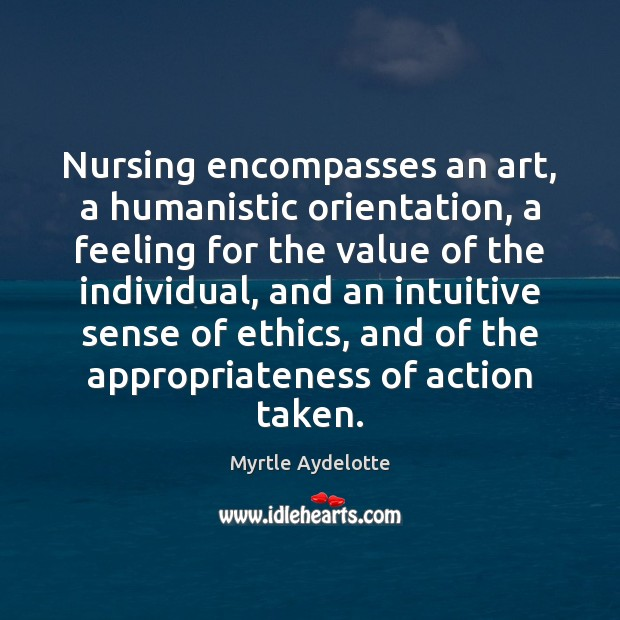 Image, Nursing encompasses an art, a humanistic orientation, a feeling for the value