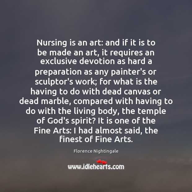 Nursing is an art: and if it is to be made an Image