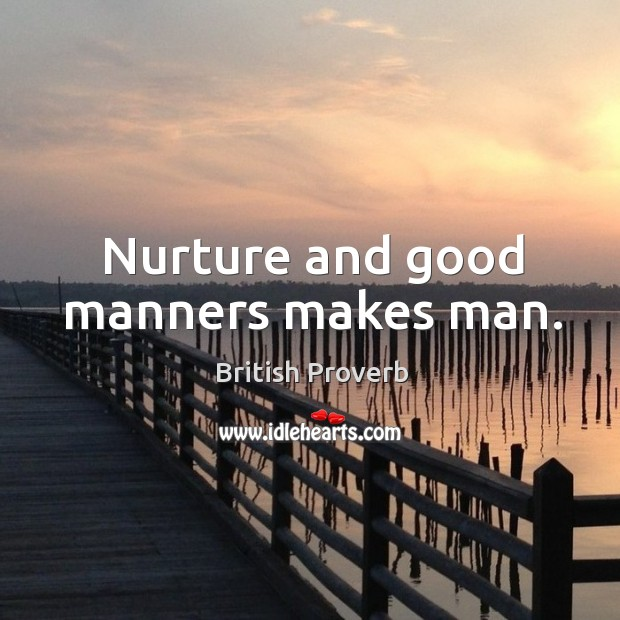 Image, Nurture and good manners makes man.