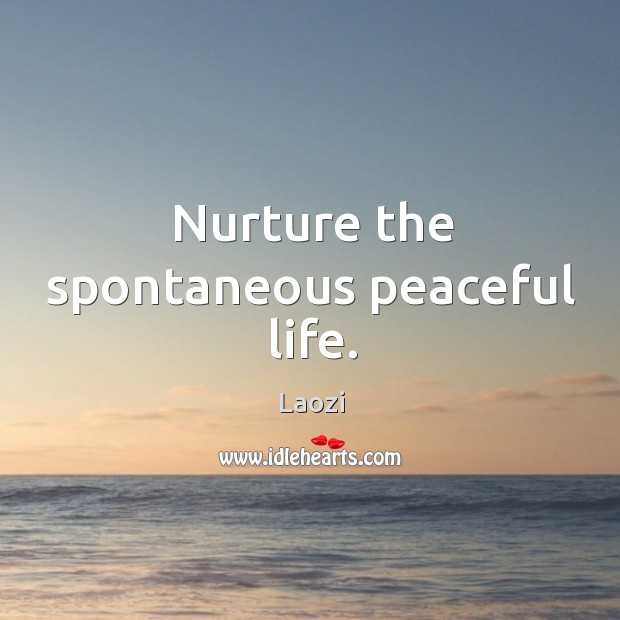 Image, Nurture the spontaneous peaceful life.