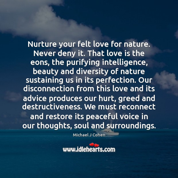 Nurture your felt love for nature. Never deny it. That love is Image