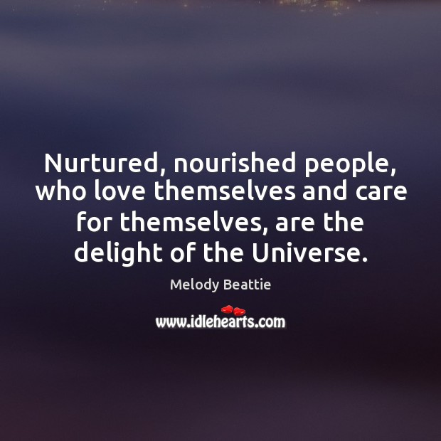 Image about Nurtured, nourished people, who love themselves and care for themselves, are the