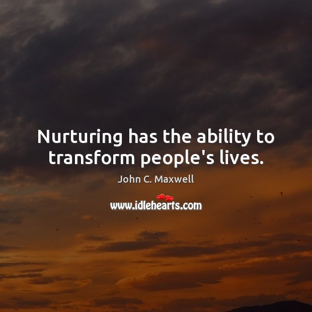 Image, Nurturing has the ability to transform people's lives.