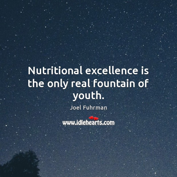Nutritional excellence is the only real fountain of youth. Image