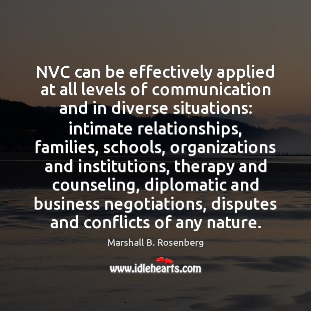 NVC can be effectively applied at all levels of communication and in Marshall B. Rosenberg Picture Quote