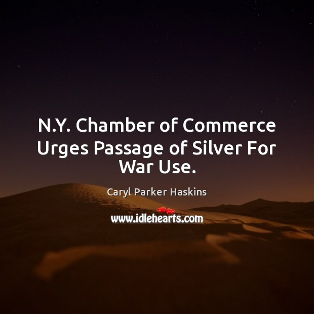 N.Y. Chamber of Commerce Urges Passage of Silver For War Use. Image