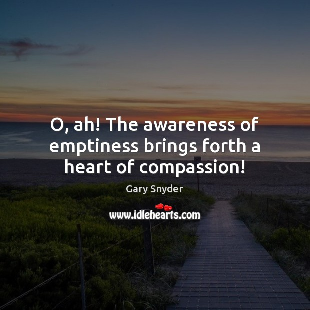 Image, O, ah! The awareness of emptiness brings forth a heart of compassion!