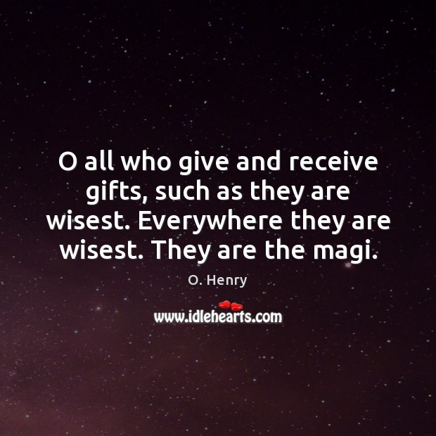 O all who give and receive gifts, such as they are wisest. Image