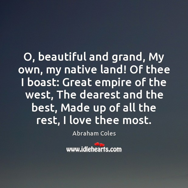 Image, O, beautiful and grand, My own, my native land! Of thee I