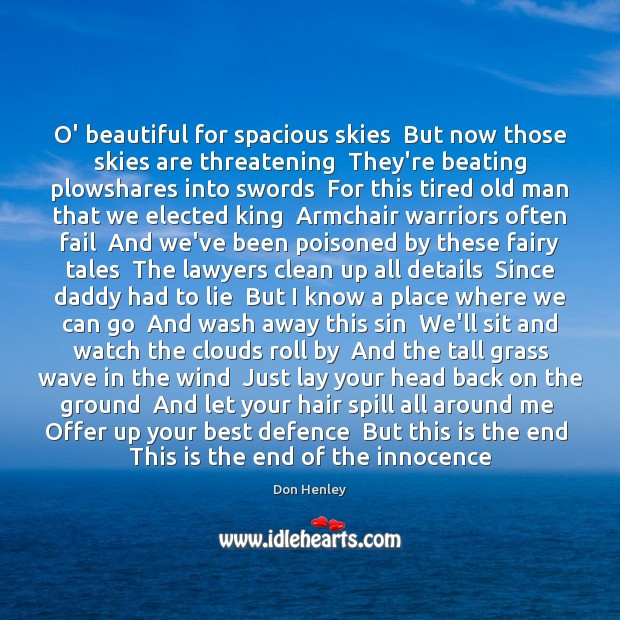 O' beautiful for spacious skies  But now those skies are threatening  They're Lie Quotes Image