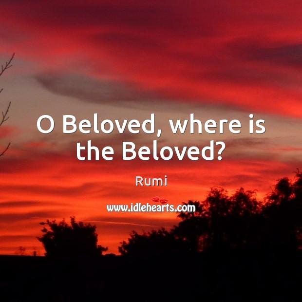 O Beloved, where is the Beloved? Image