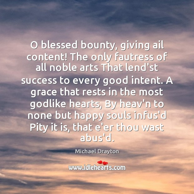 O blessed bounty, giving ail content! The only fautress of all noble Image