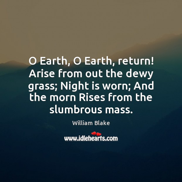 O Earth, O Earth, return! Arise from out the dewy grass; Night Image