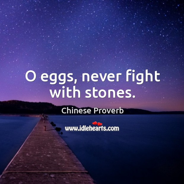 Image, O eggs, never fight with stones.