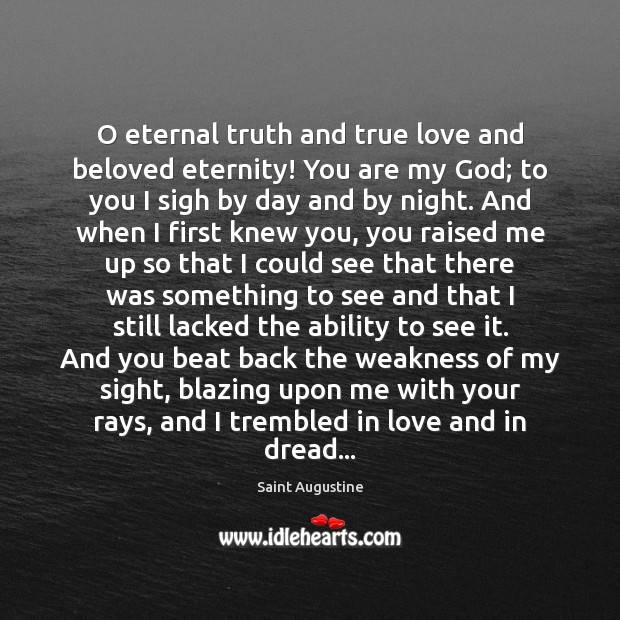 O eternal truth and true love and beloved eternity! You are my Eternal Truth Quotes Image