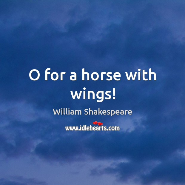 Image, O for a horse with wings!