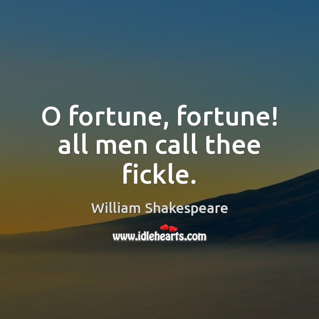 Image, O fortune, fortune! all men call thee fickle.
