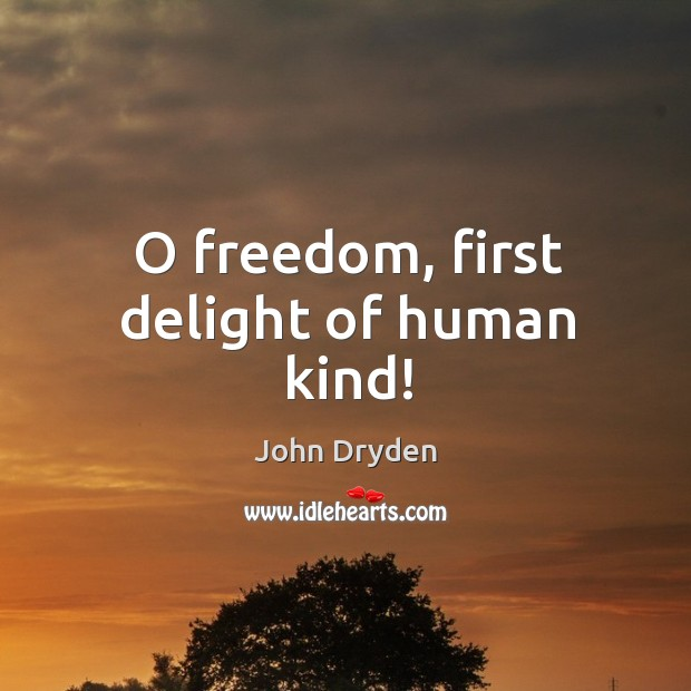 O freedom, first delight of human kind! Image