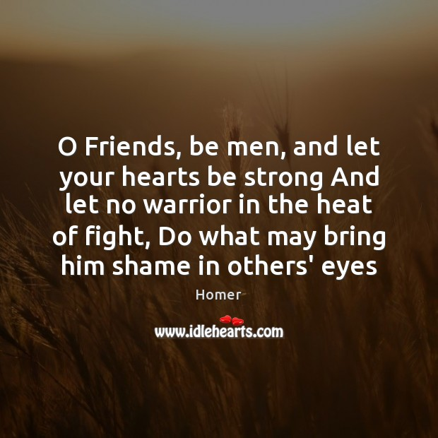 Image, O Friends, be men, and let your hearts be strong And let