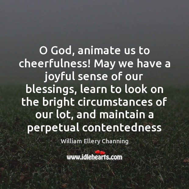 O God, animate us to cheerfulness! May we have a joyful sense William Ellery Channing Picture Quote