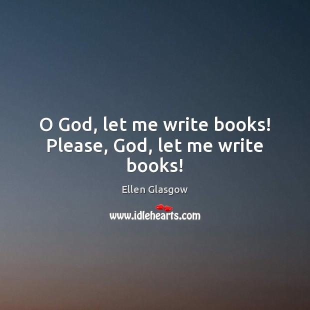 O God, let me write books! Please, God, let me write books! Image