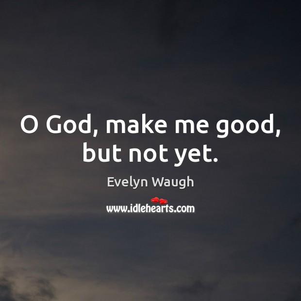 Image, O God, make me good, but not yet.