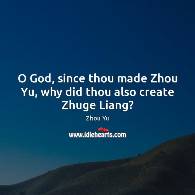 O God, since thou made Zhou Yu, why did thou also create Zhuge Liang? Image