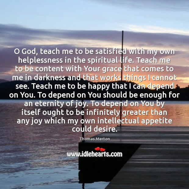 Image, O God, teach me to be satisfied with my own helplessness in