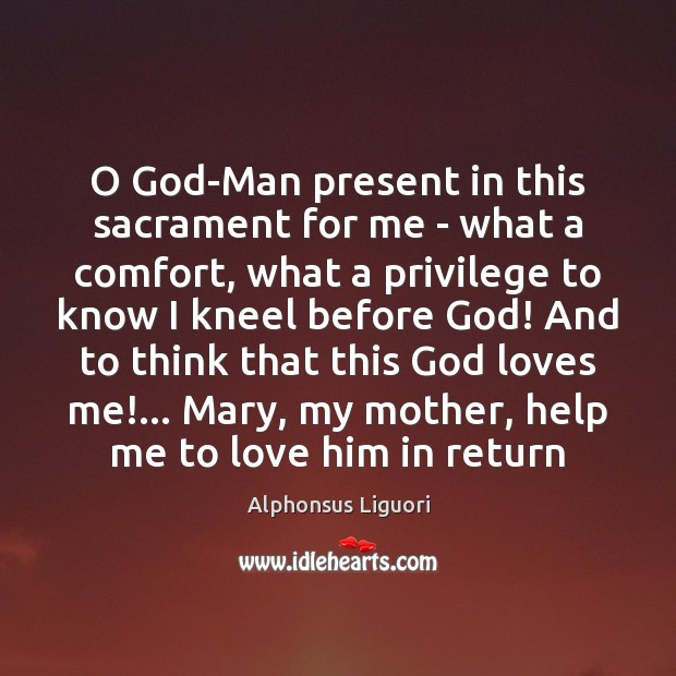 Image, O God-Man present in this sacrament for me – what a comfort,