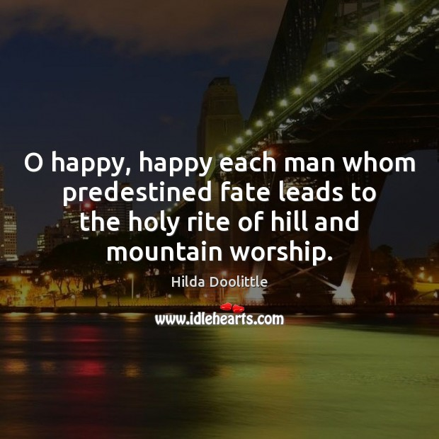O happy, happy each man whom predestined fate leads to the holy Hilda Doolittle Picture Quote