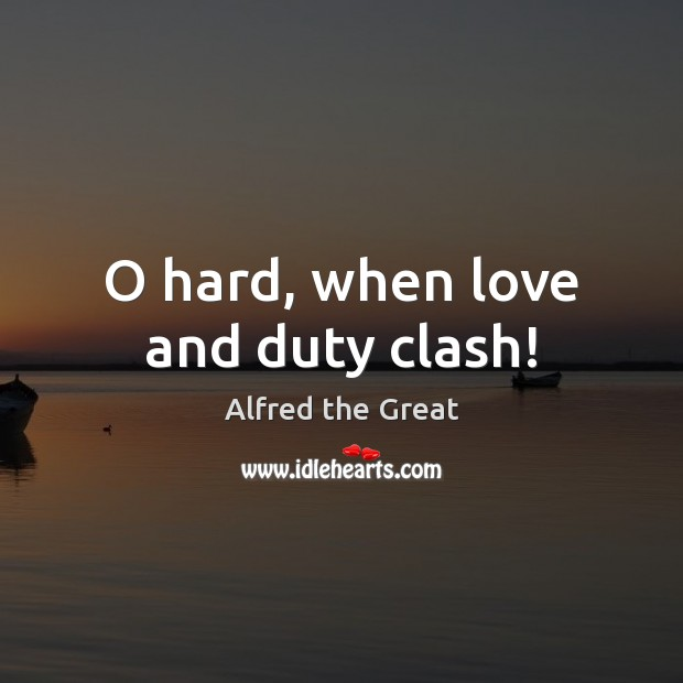 Image, O hard, when love and duty clash!