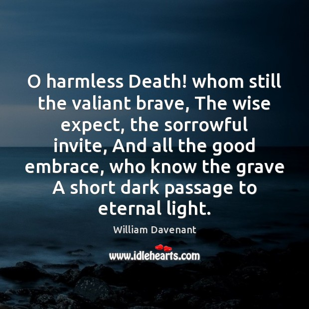 O harmless Death! whom still the valiant brave, The wise expect, the Image